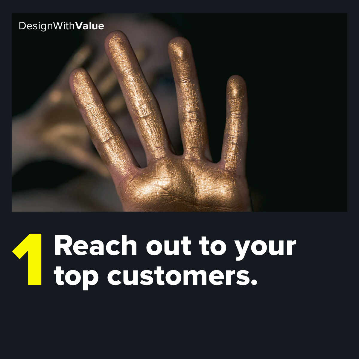 1. Reach out to your top customers.