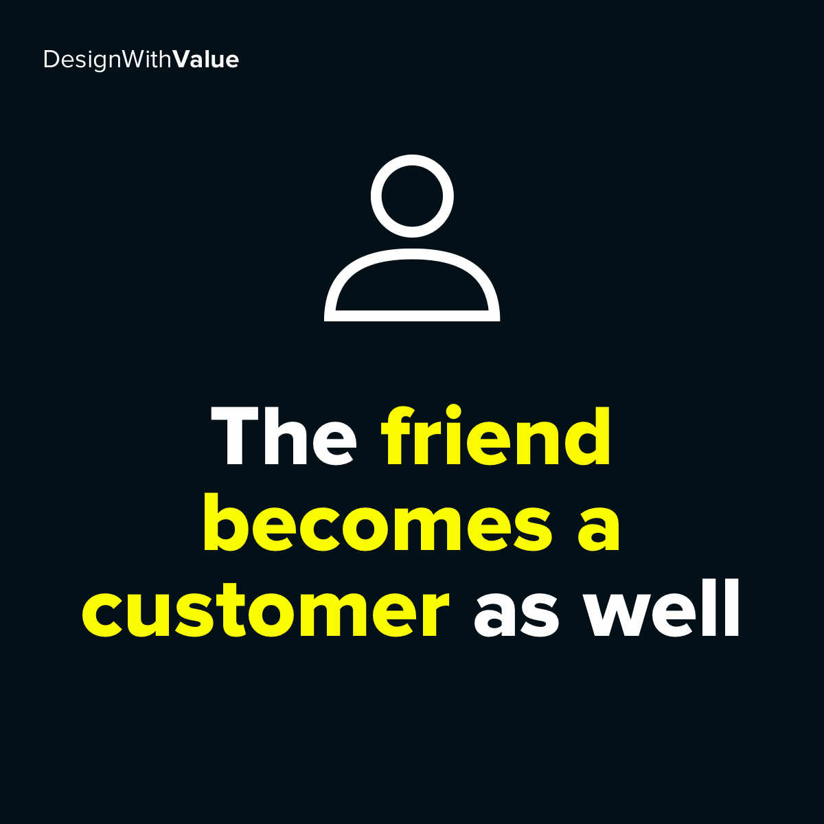 The friend becomes a customer as well.