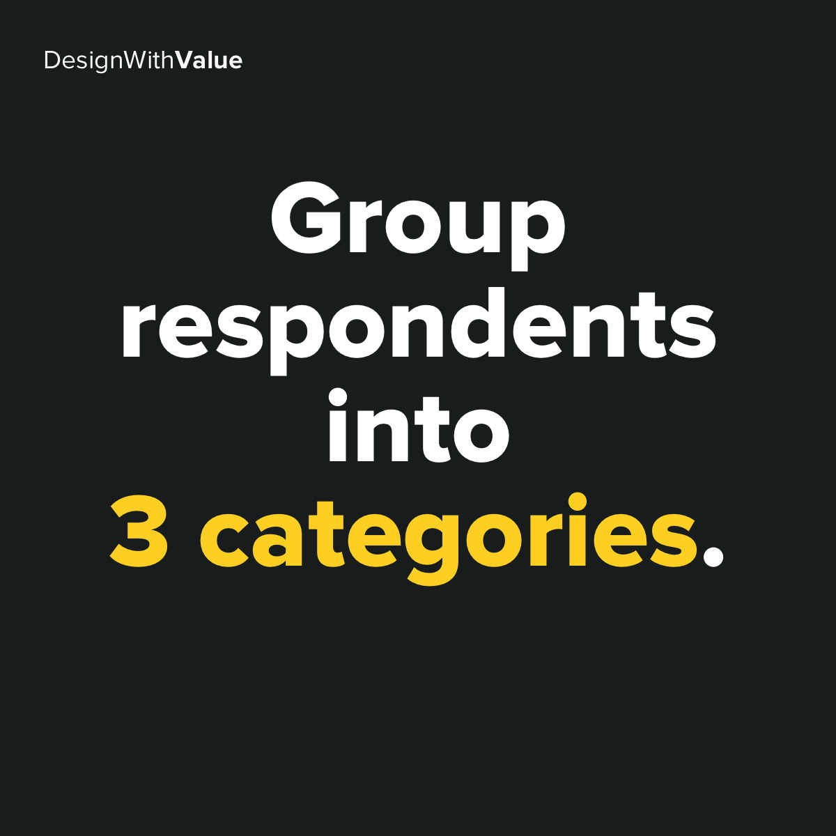 Group respondents into 3 categories.