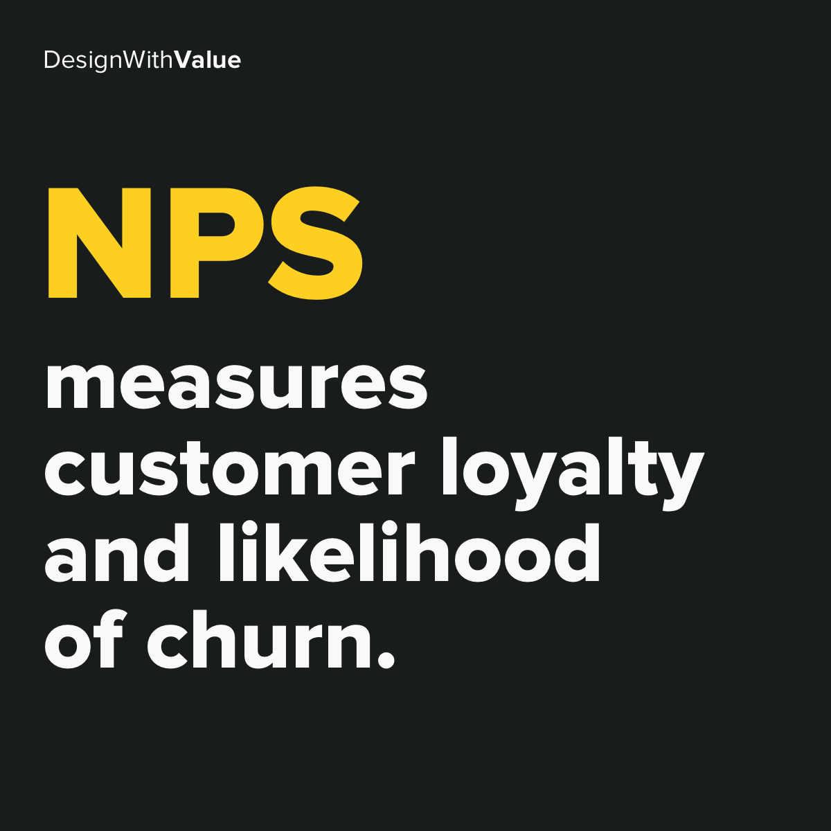 NPS measures customer loyalty and likelihood of churn.