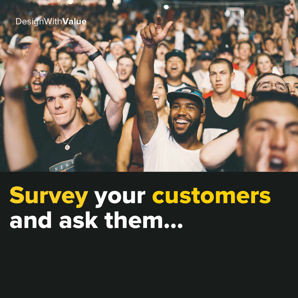 Survey your customers and ask them...
