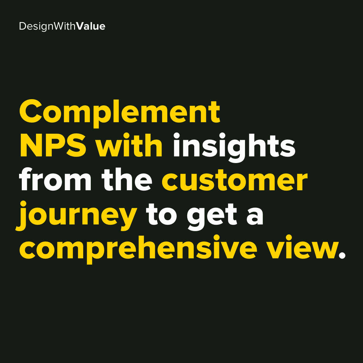 Compliment nps with insights from the customer journey to get a comprehensive view.