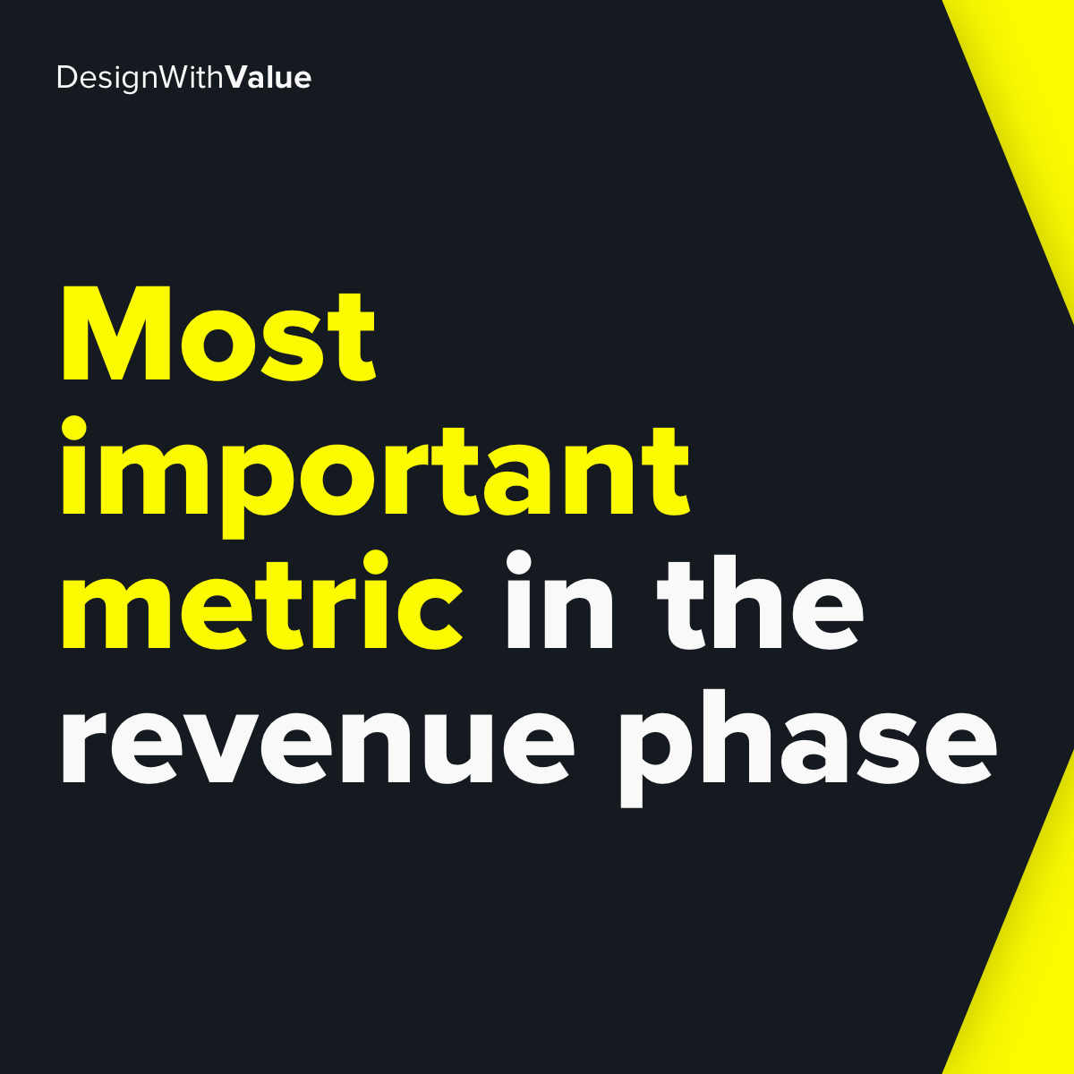 Most important metric in the revenue phase...