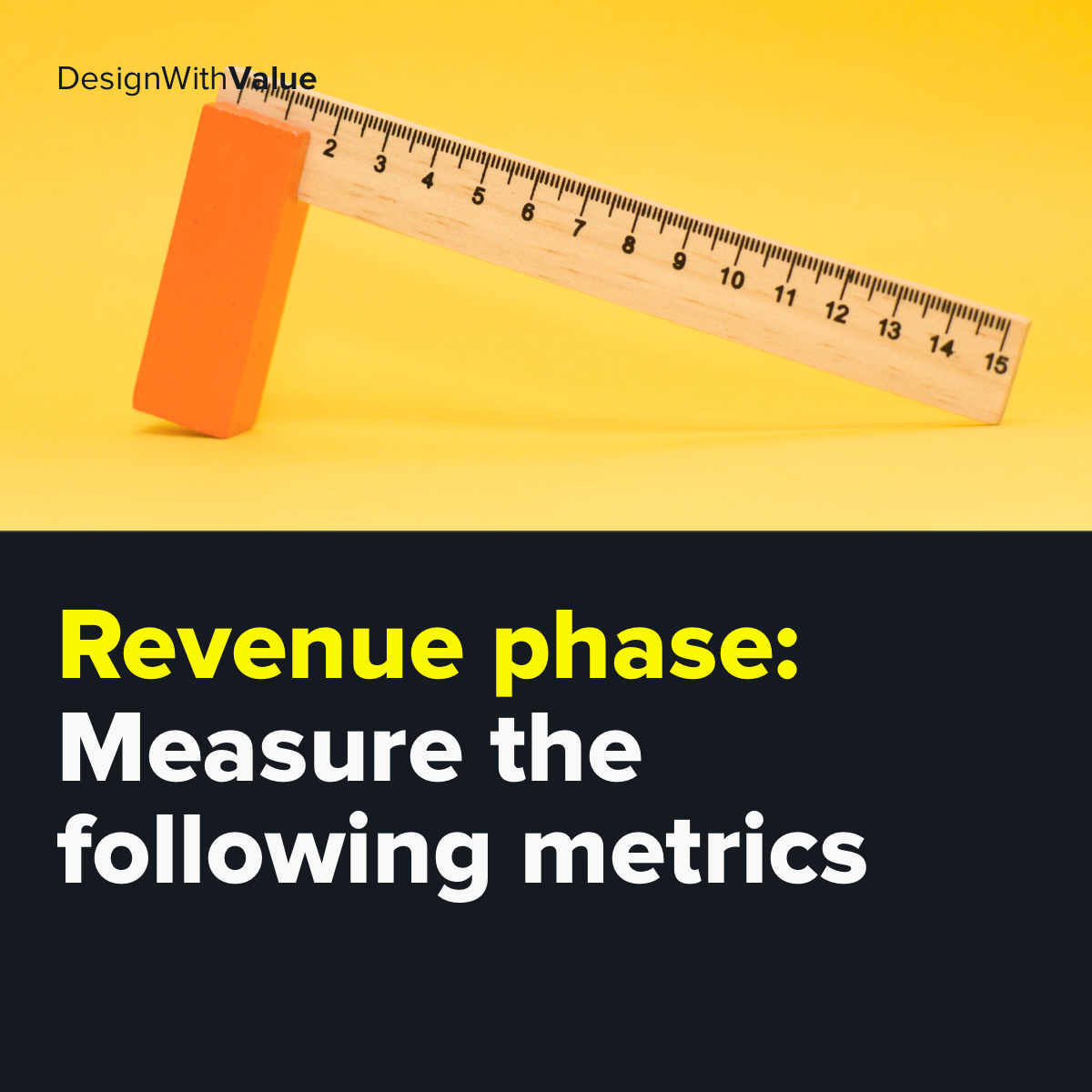 Measure the following metrics in the revenue phase.
