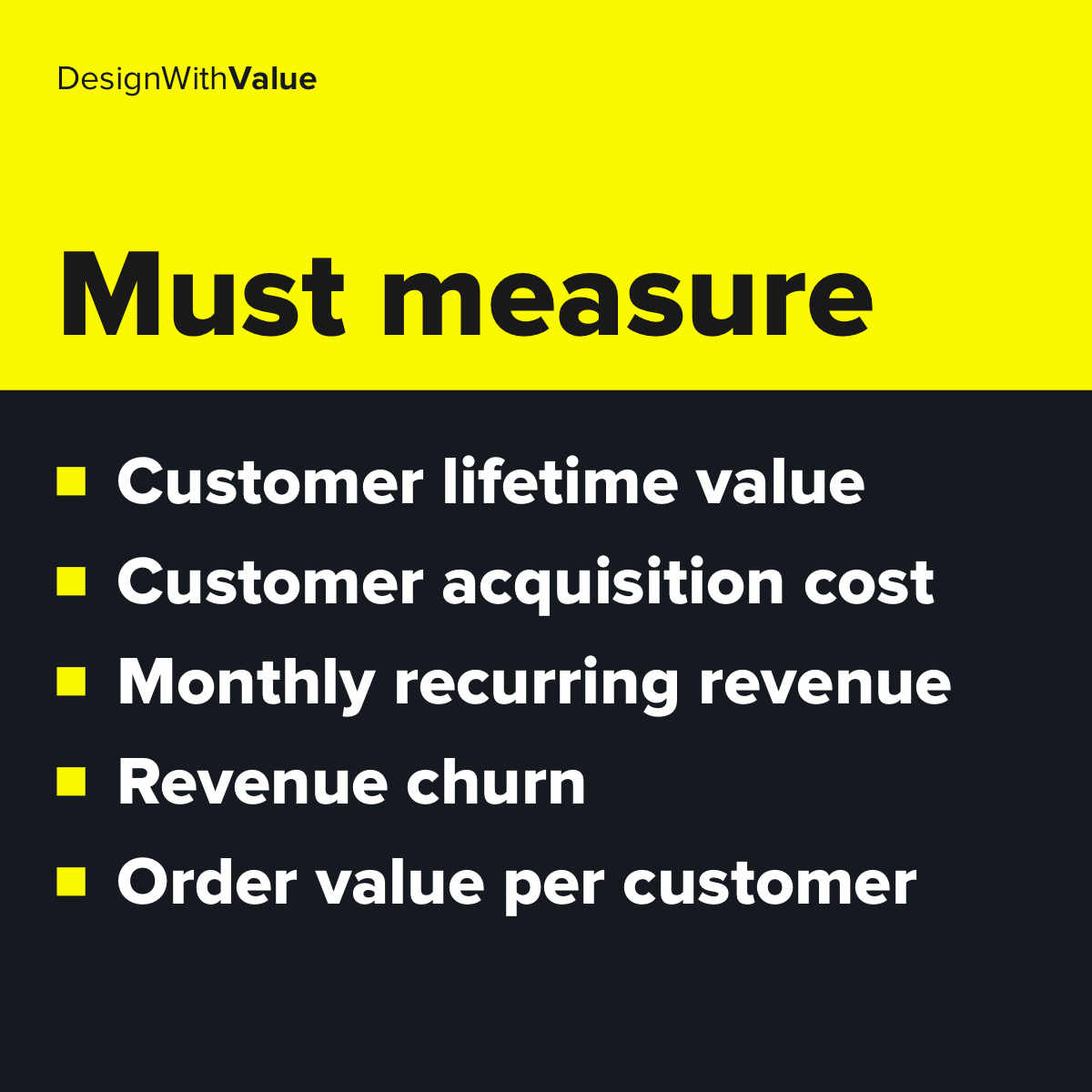 List of metrics: Customer lifetime value, customer acquisition cost, monthly recurring revenue, revenue churn, order value per customer.