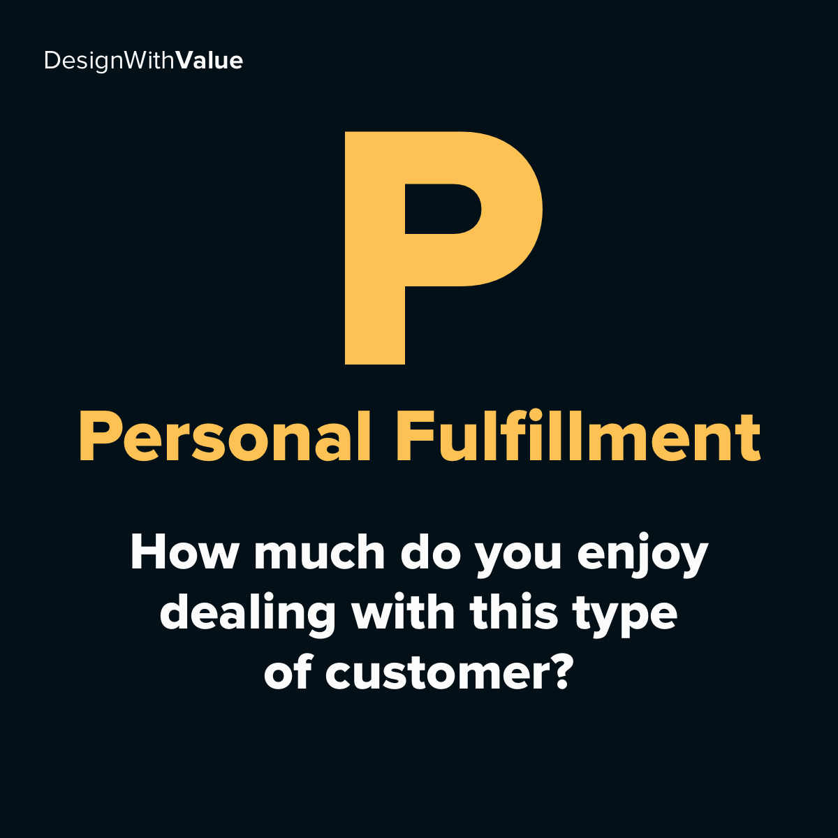 P = Personal fulfillment. How much do you enjoy dealing with this type of customer?