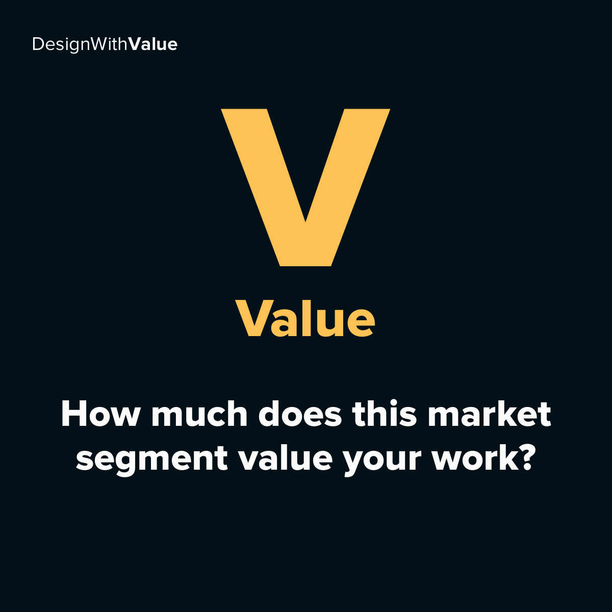 V = Value. How much does this market segment value your work?