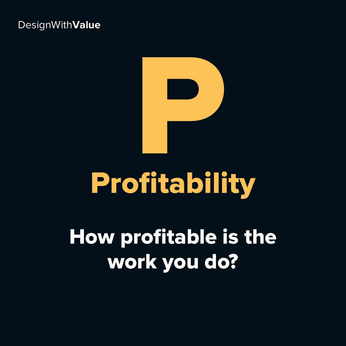 P = Profitability. How profitable is the work you do?