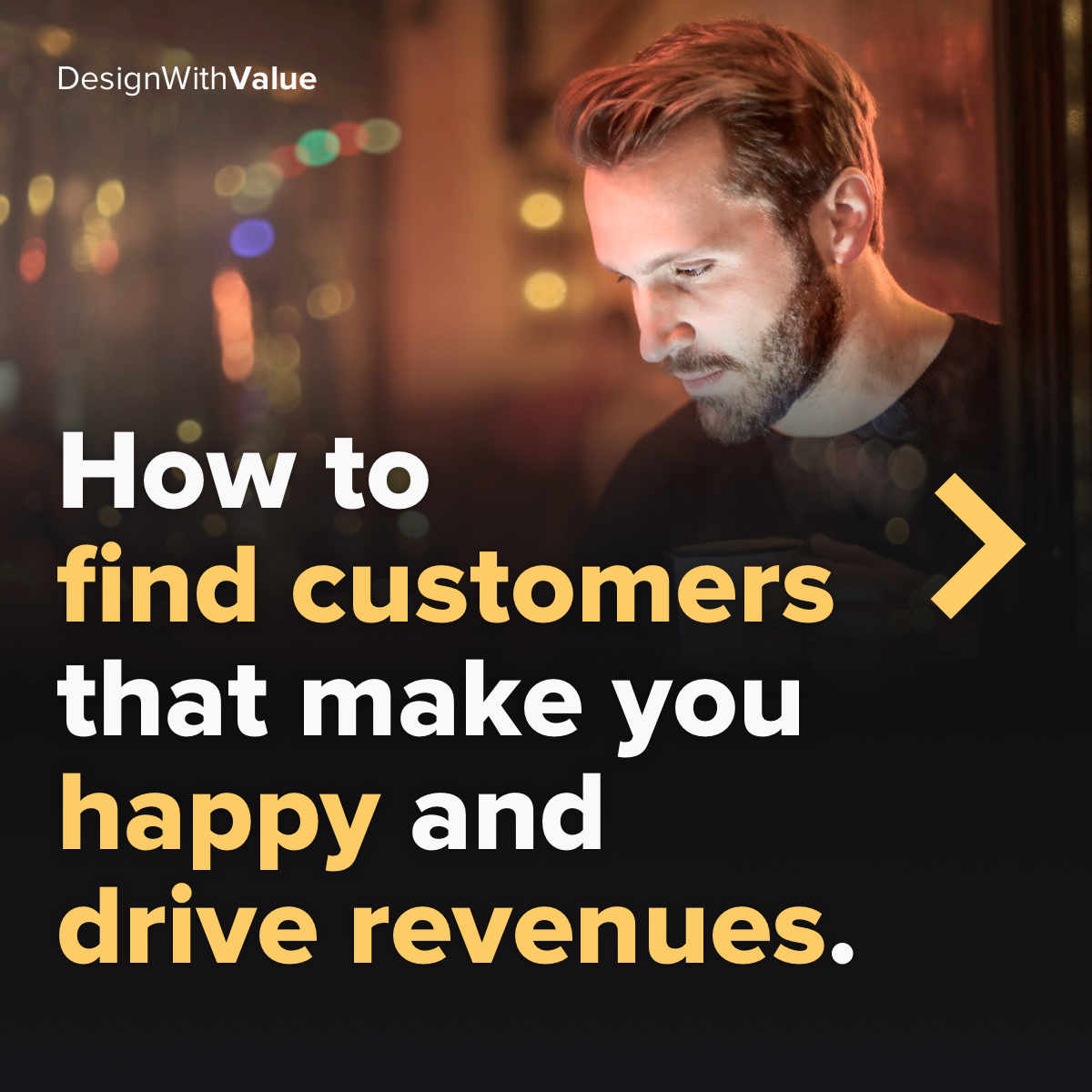 How to find customers that make you happy and drive revenues.