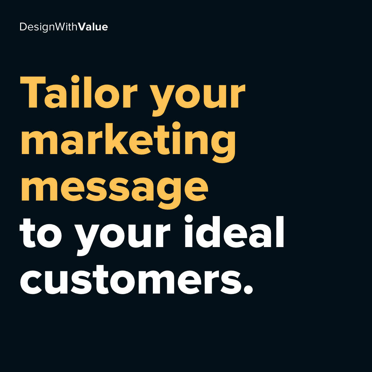 Tailor your marketing message to your ideal customers.
