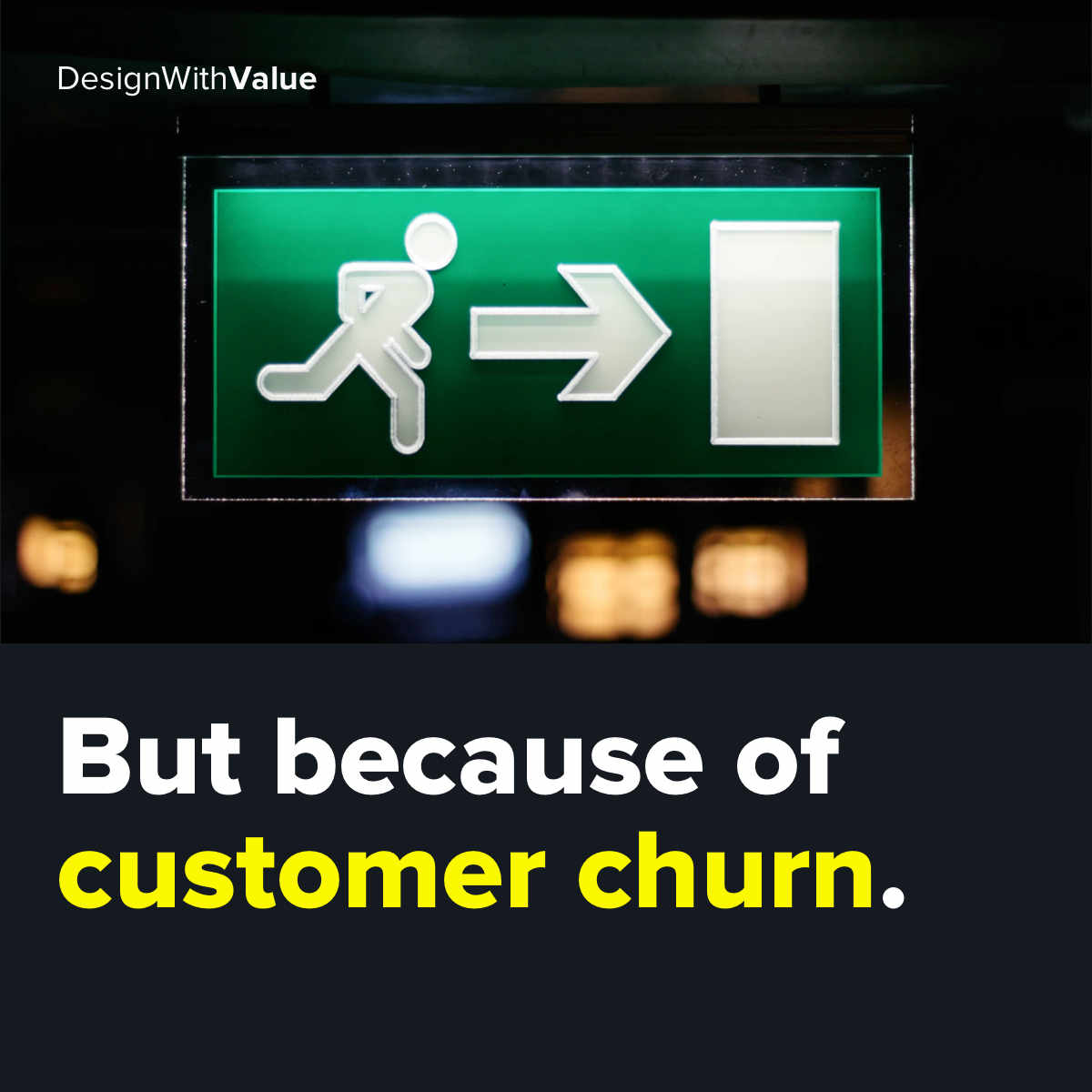 But because of customer churn.