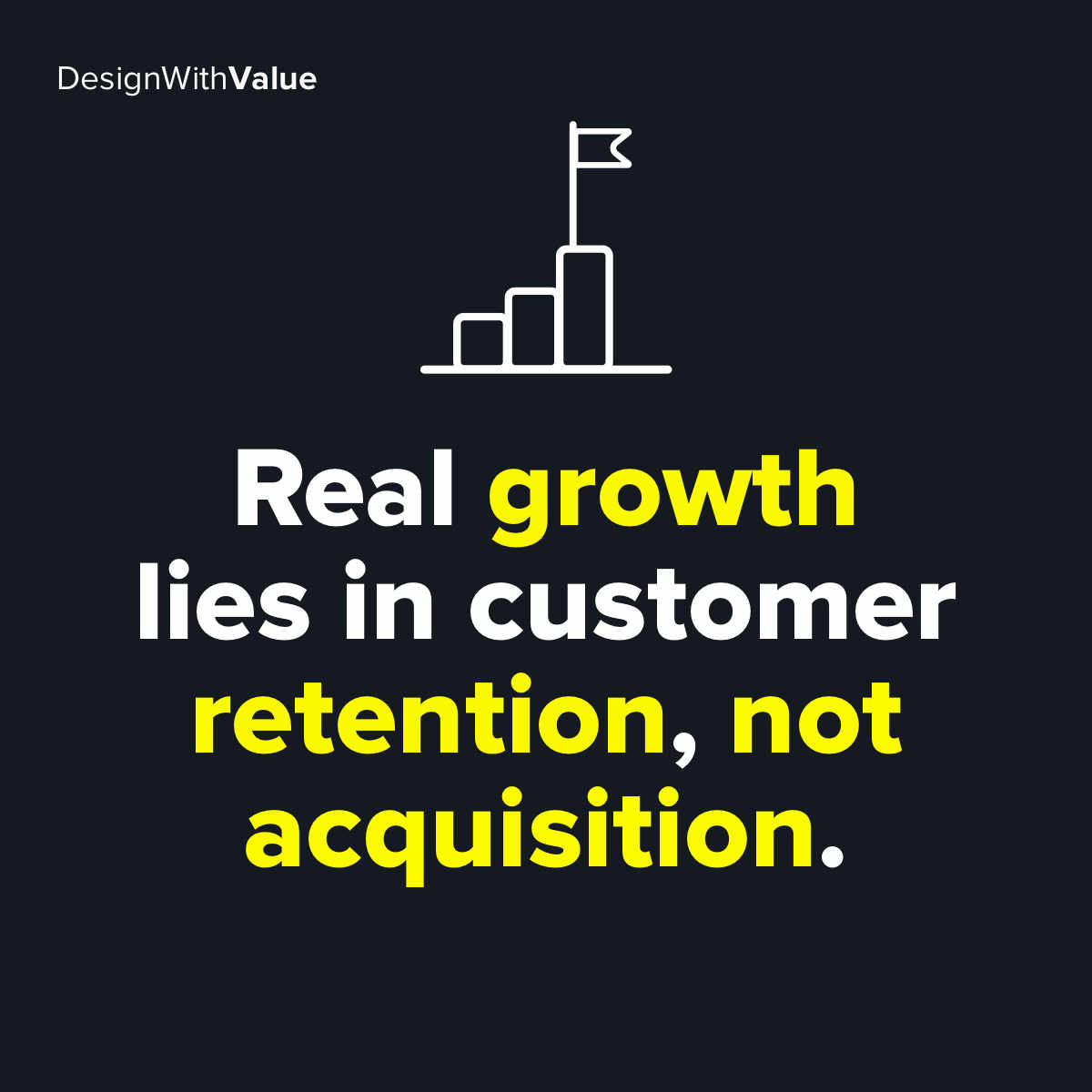 Real growth lies in customer retention not acquisition.