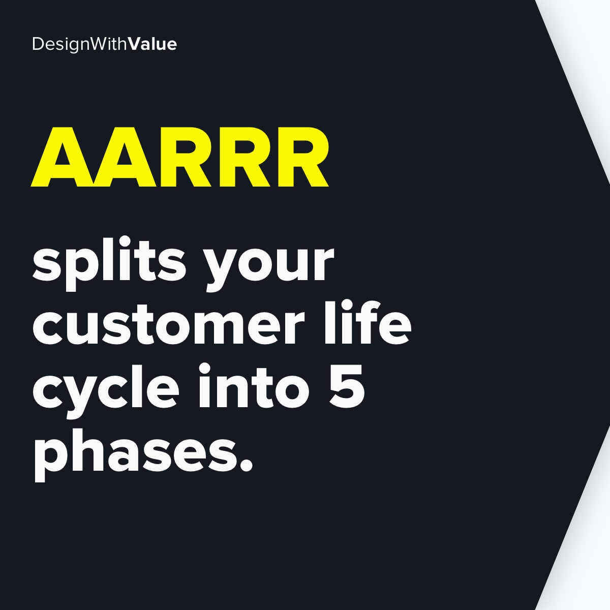 AARRR splits your customer life cycle into 5 phases.