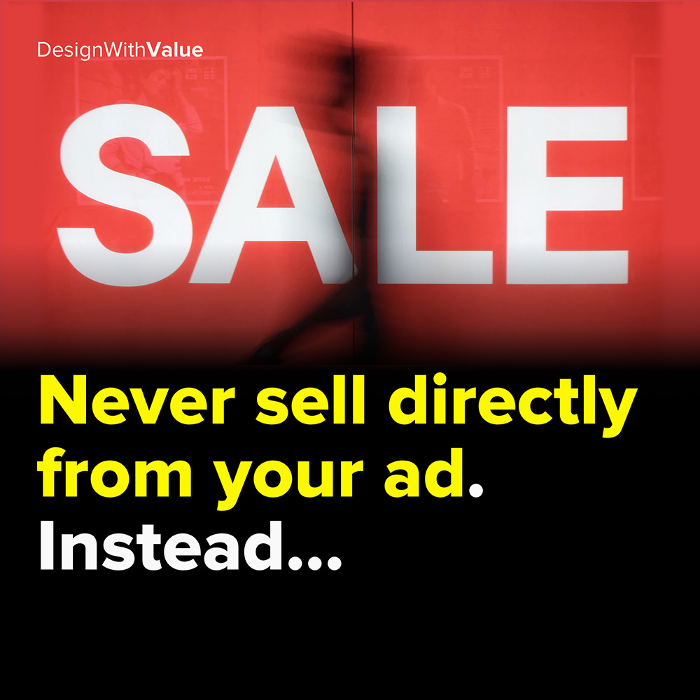 never sell directly from your ad. instead...