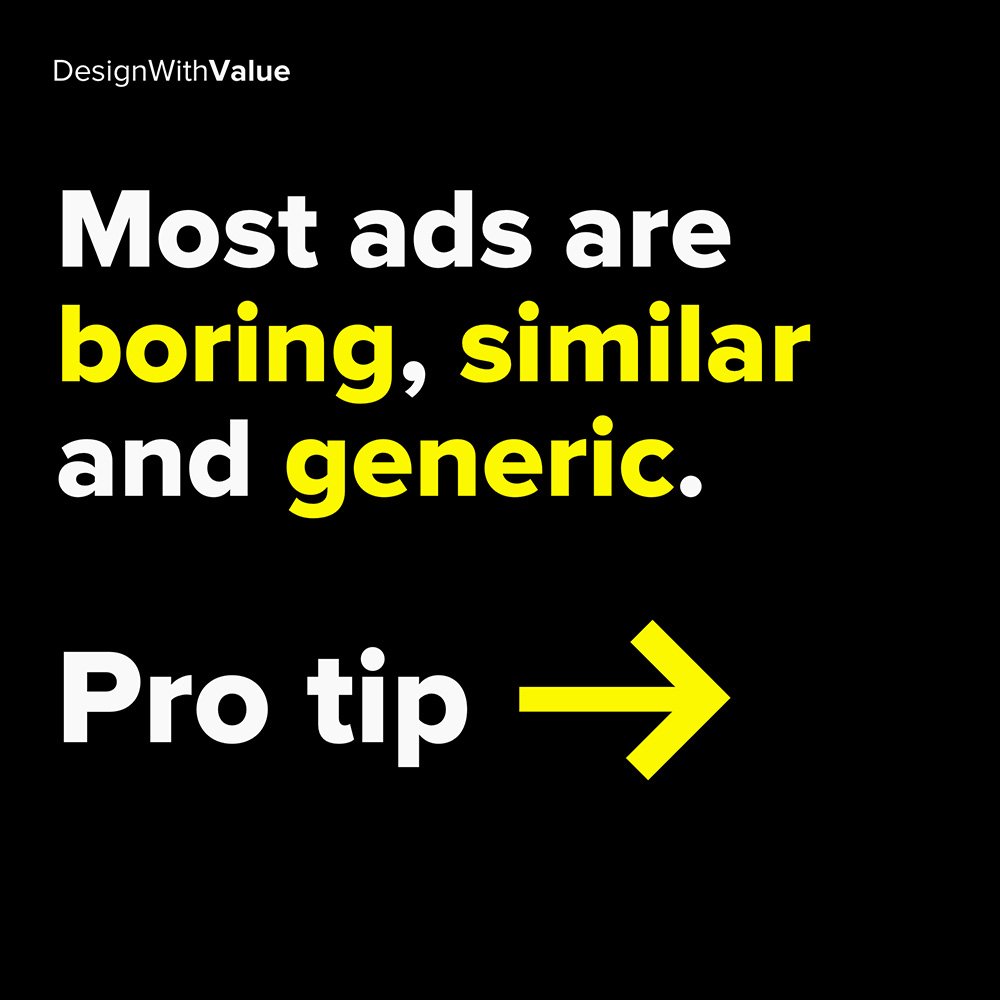 most ads are boring, similar and generic. pro tip: