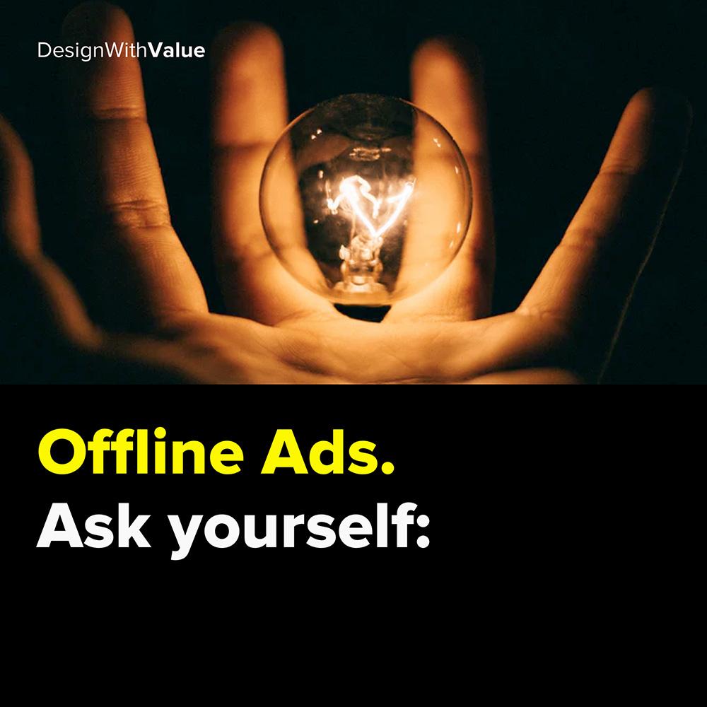 offline ads. ask yourself: