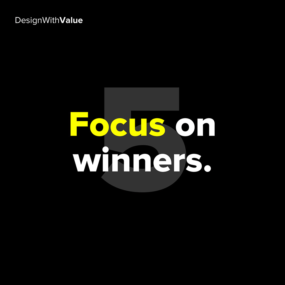 5. focus on winners