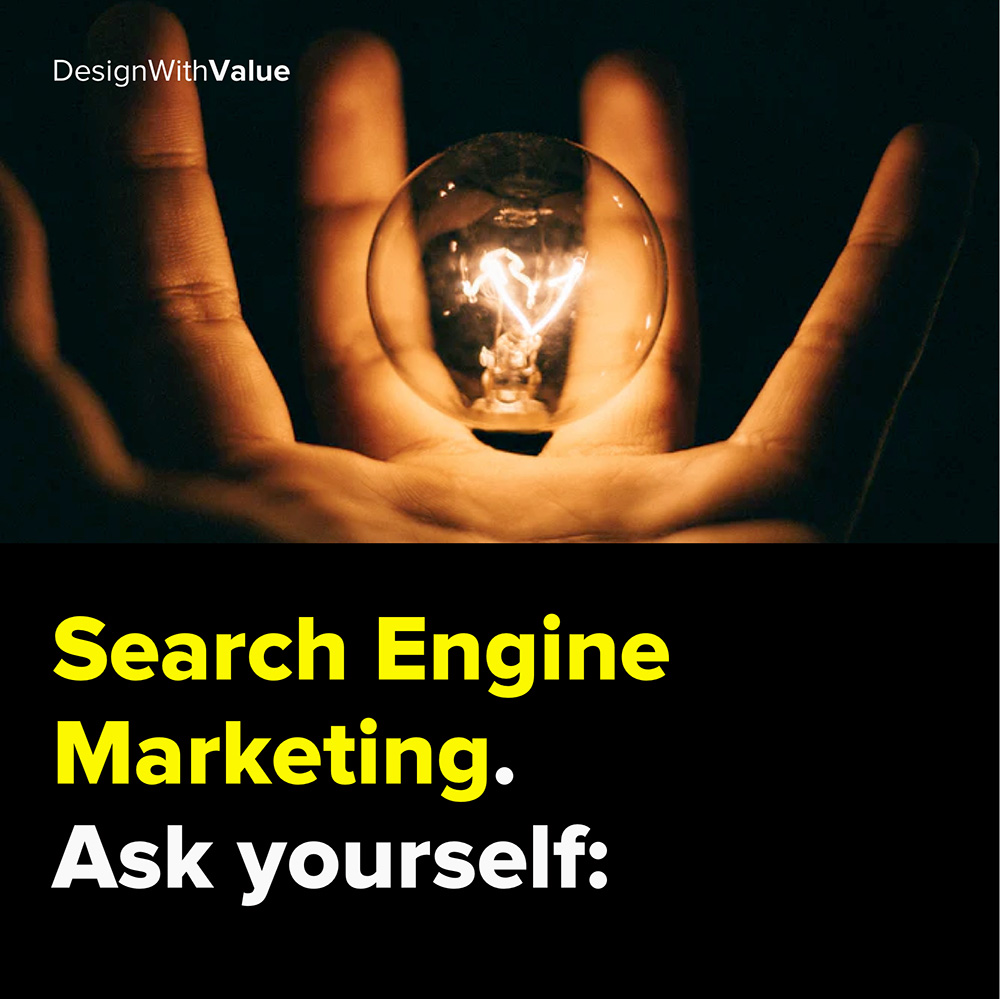 search engine marketing. ask yourself: