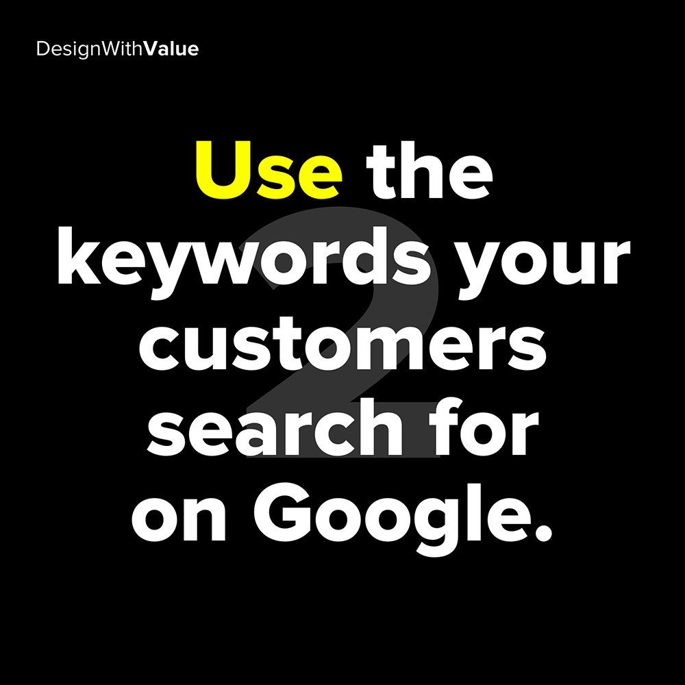 2. use the keywords your customers search for on google