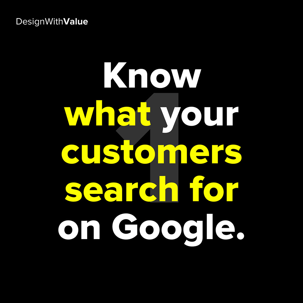 1. know what your customers search for on google