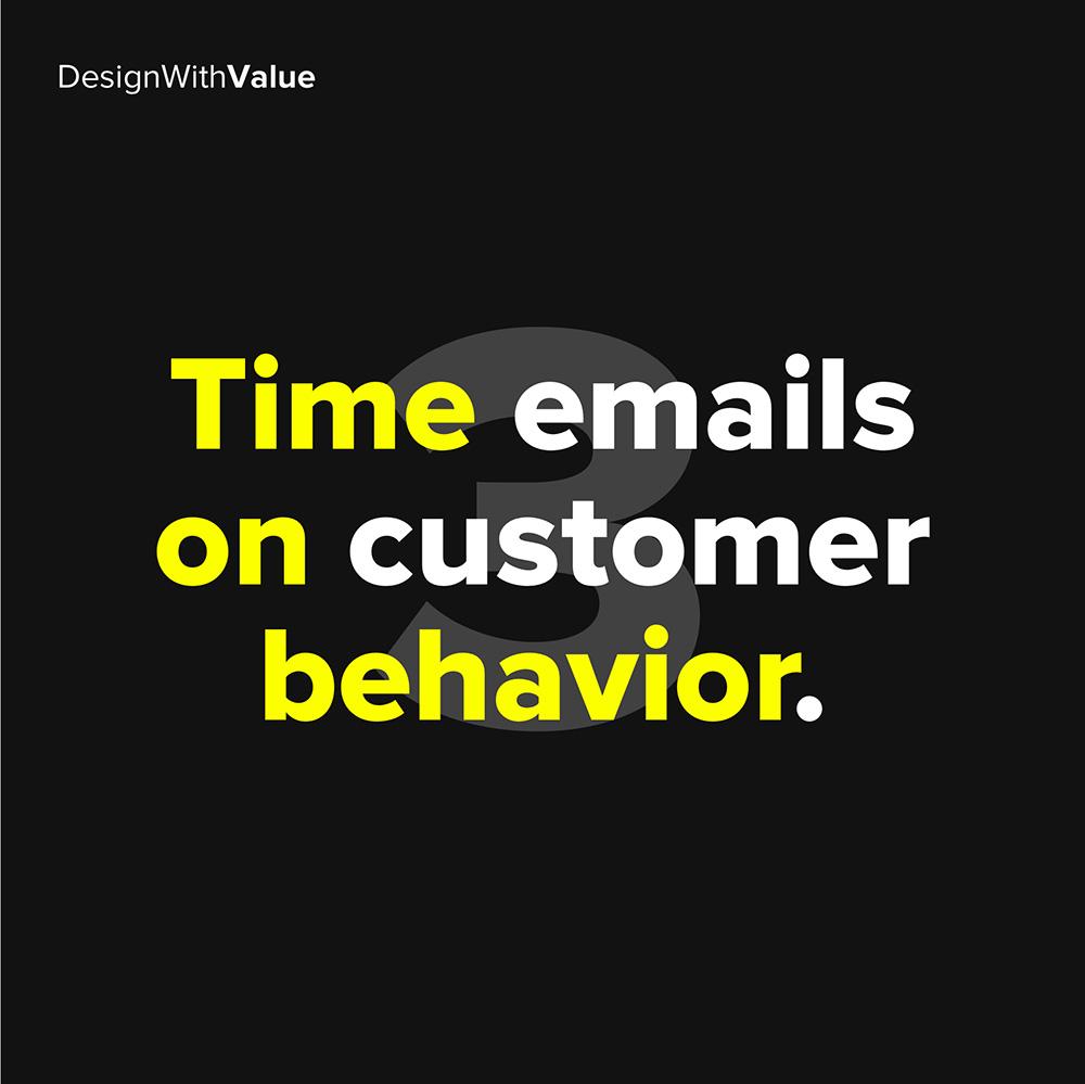 3. time emails on customer behavior