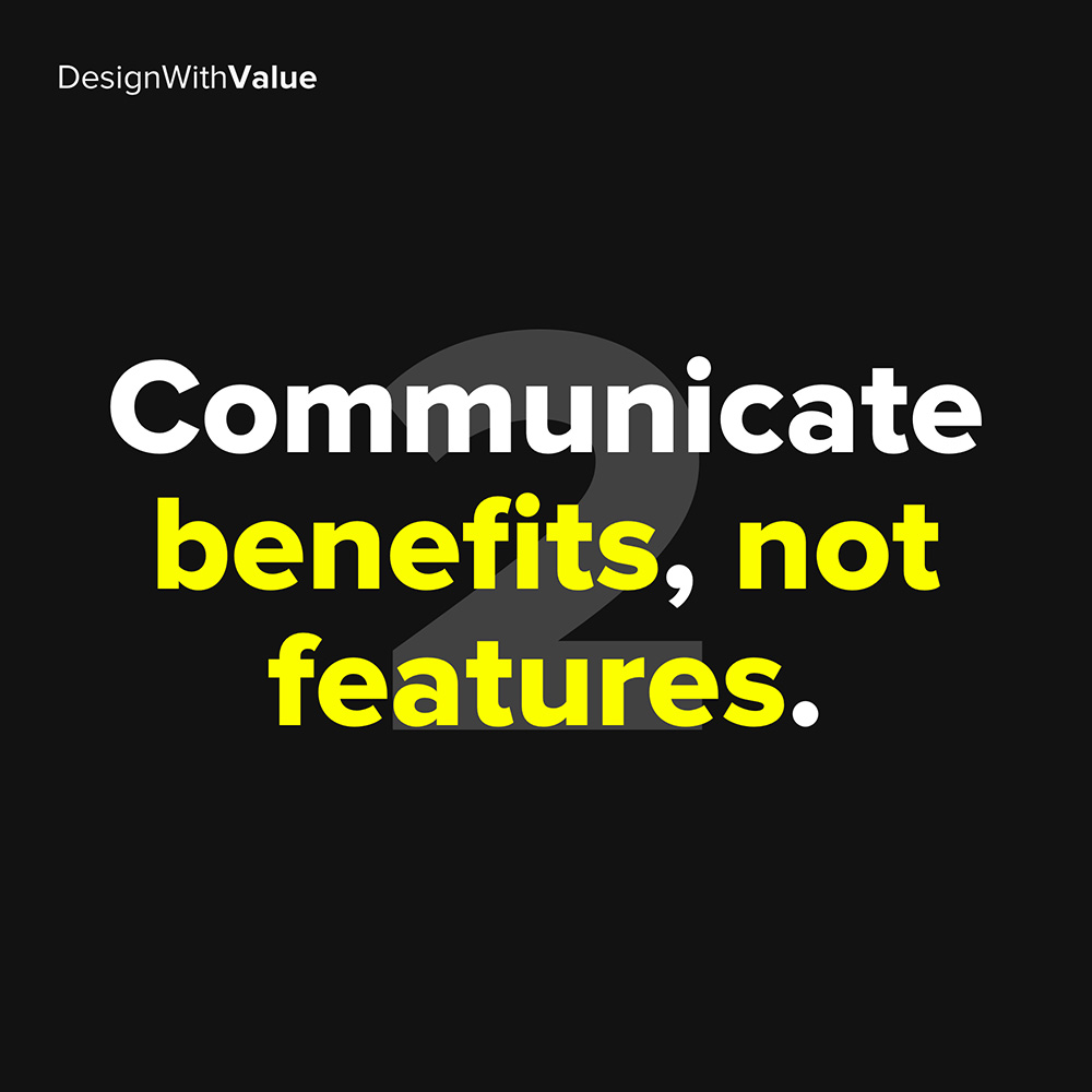2. communicate benefits not features