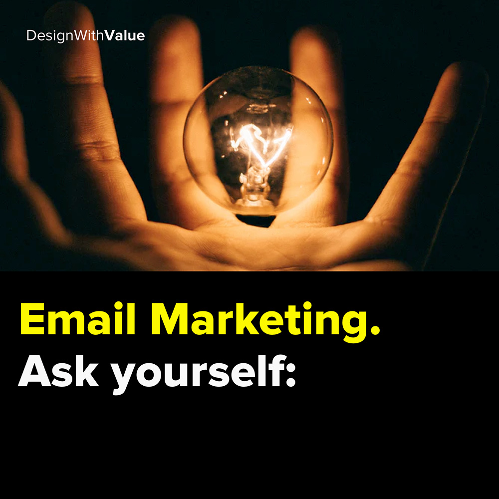 email marketing. ask yourself: