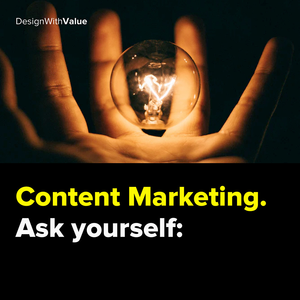 content marketing. ask yourself: