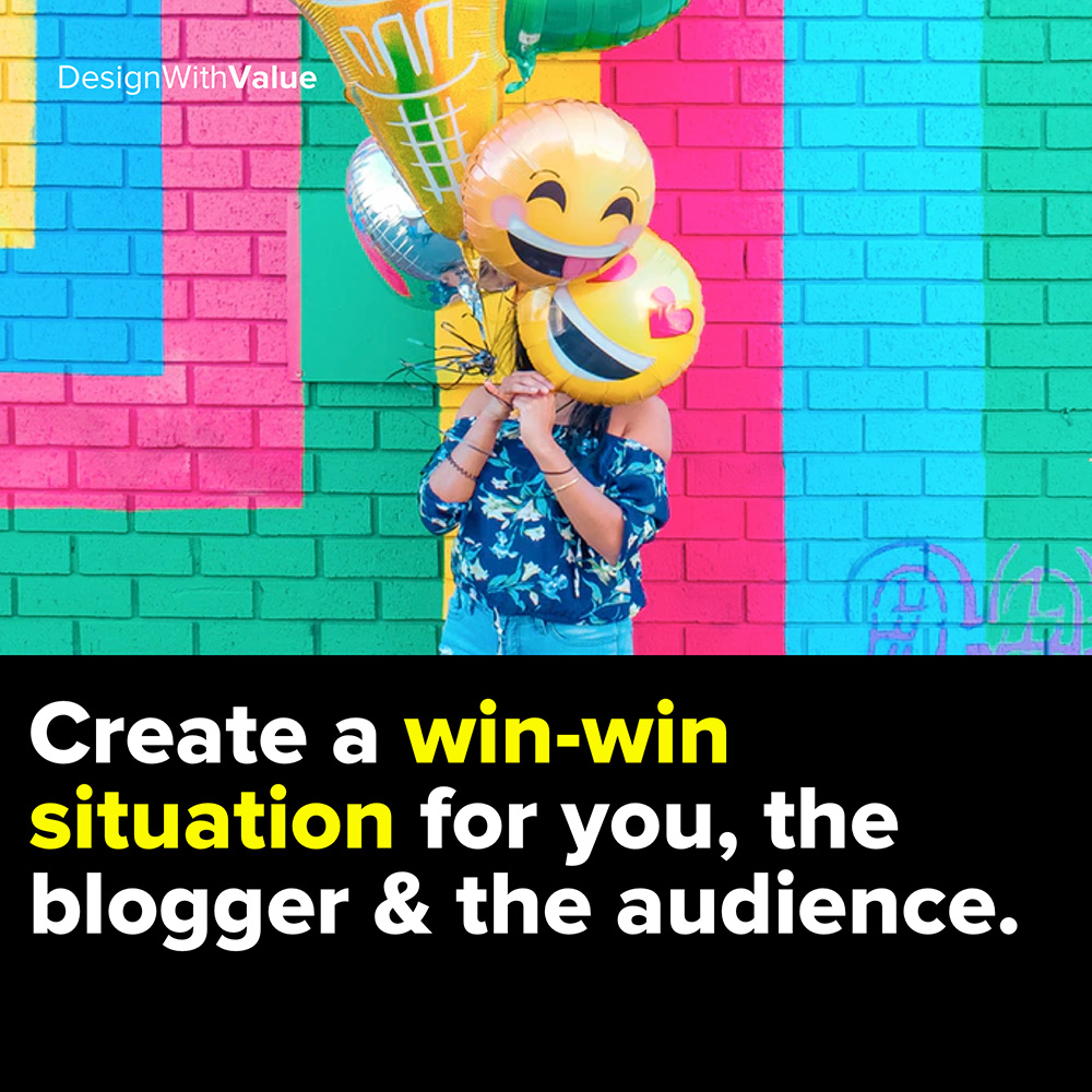 create a win-win situation for you the blogger and the audience