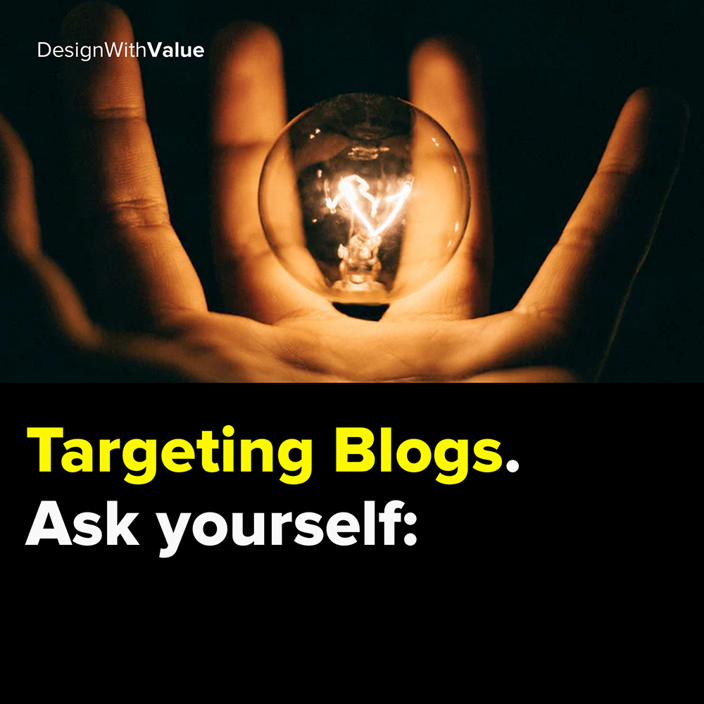 targeting blogs. ask yourself: