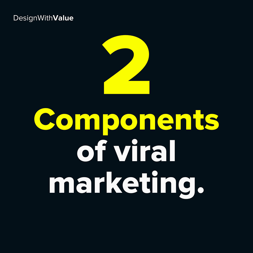 2 components of viral marketing: