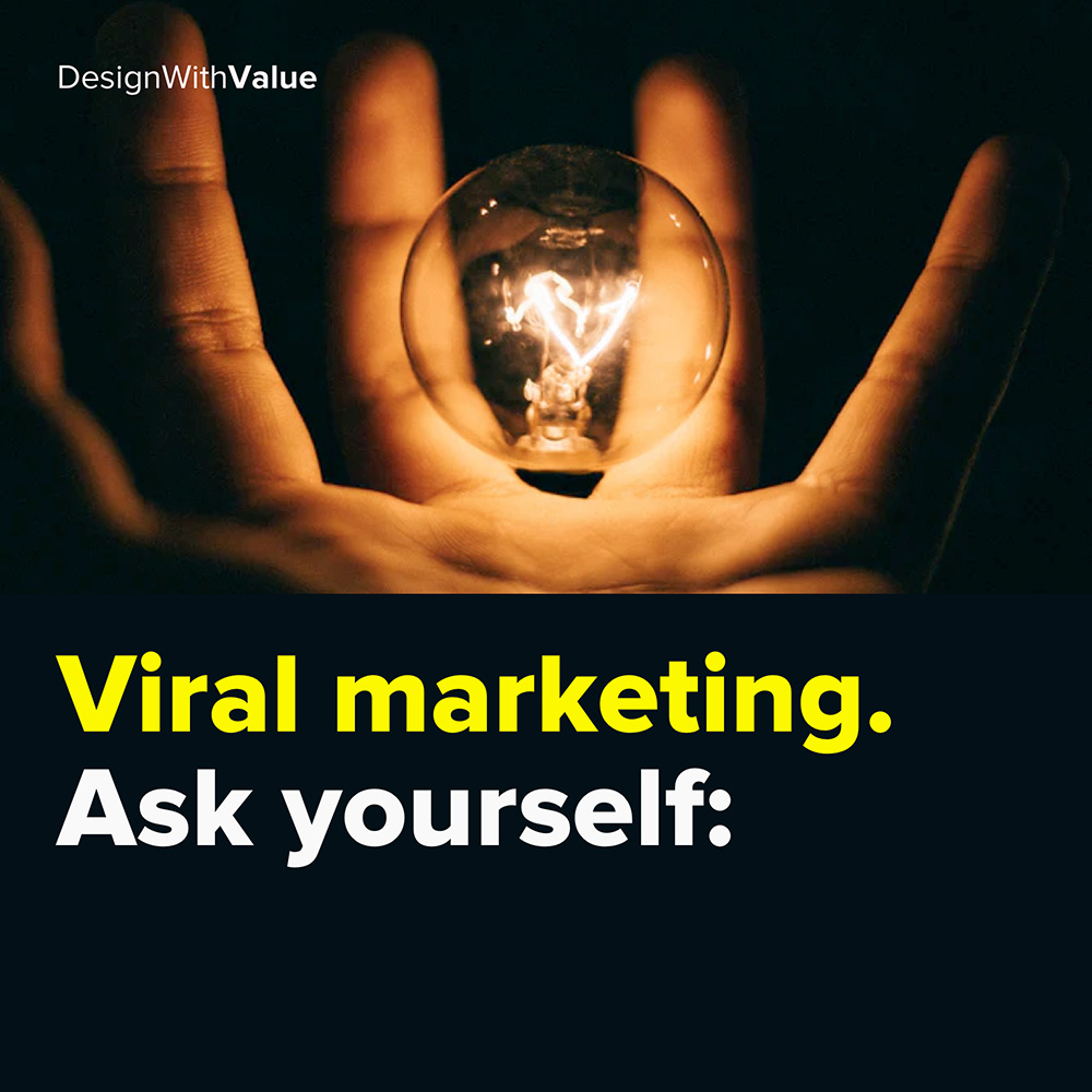 viral marketing. ask yourself: