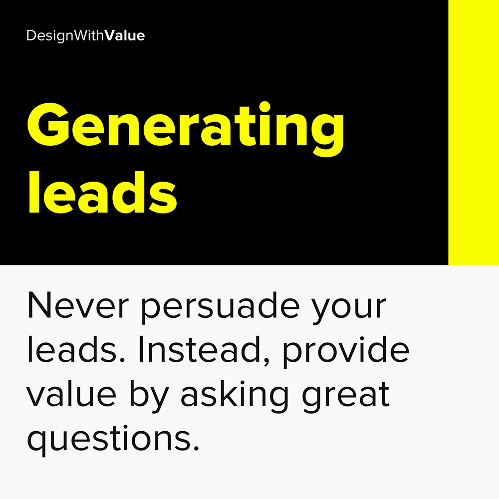 never persuade your leads. instead provide value by asking great questions