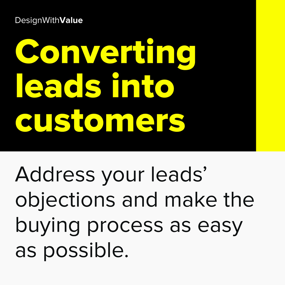 address your leads' objections and make the buying process as easy as possible