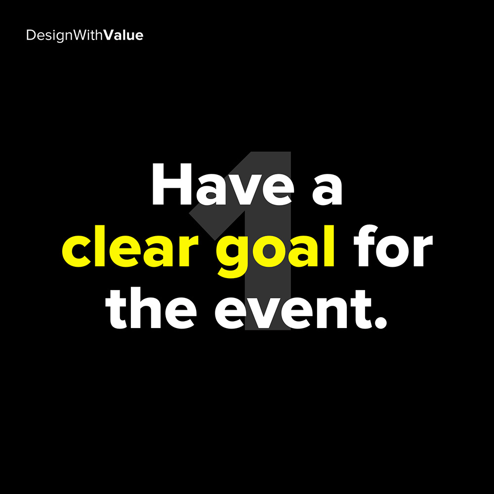 1. have a clear goal for the event