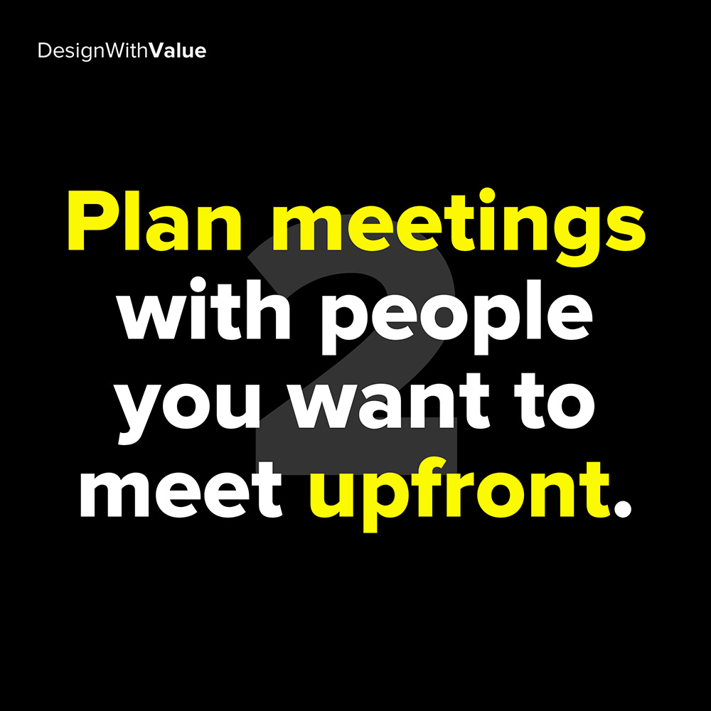 2. plan meetings with people you want to meet upfront