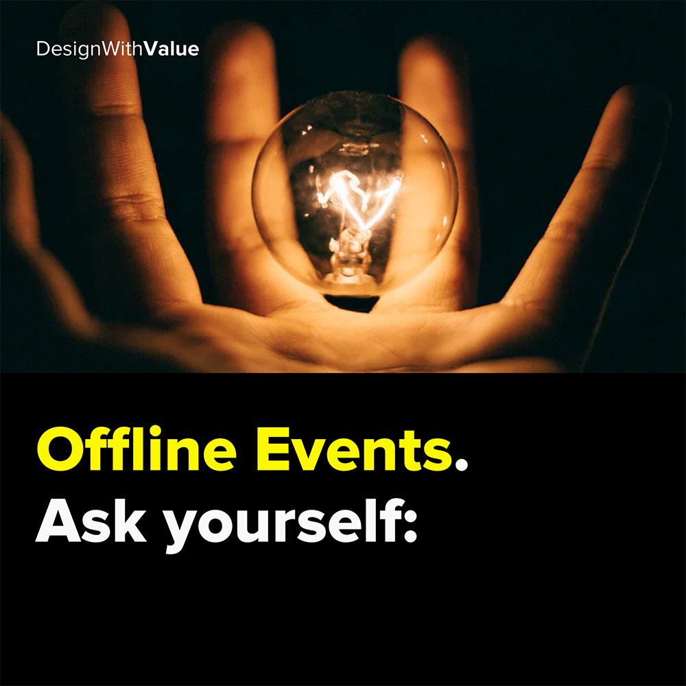 offline events. ask yourself: