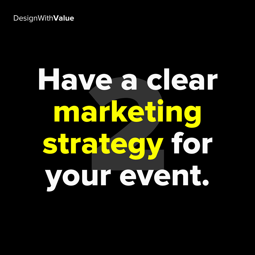 2. have a clear marketing strategy for your event