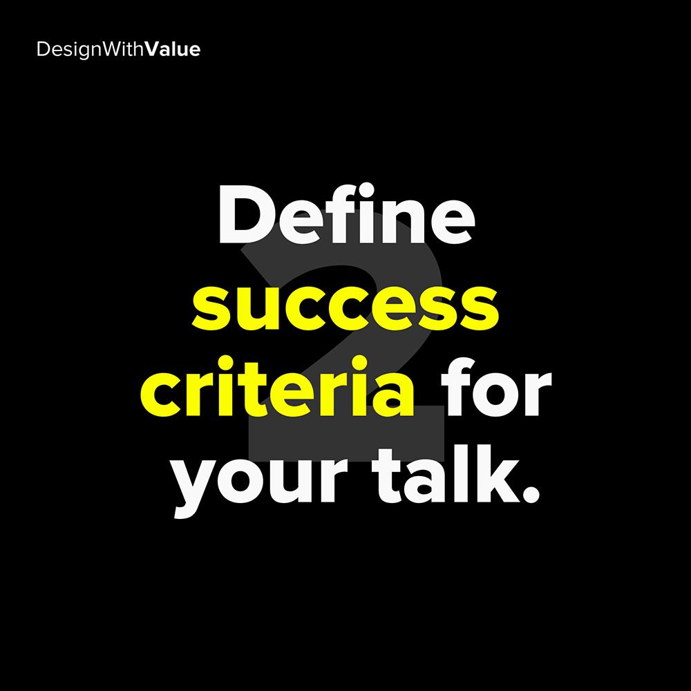 2. define success criteria for your talk