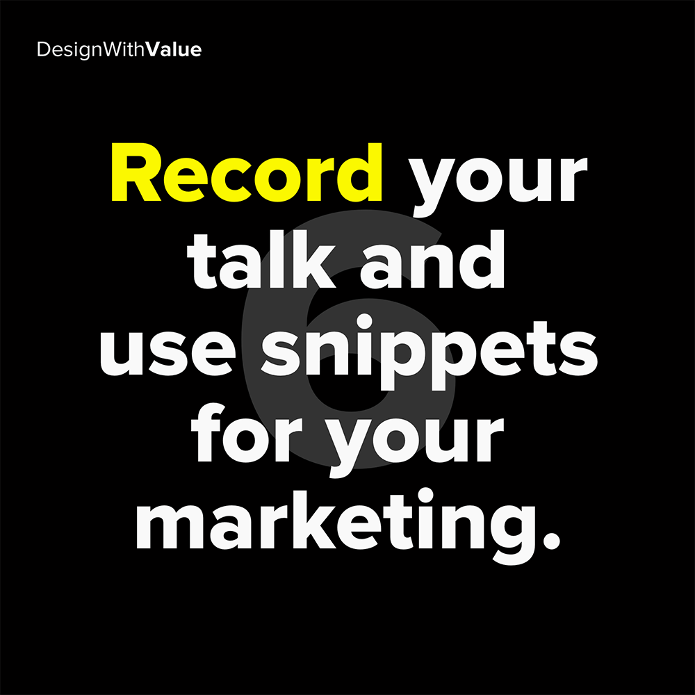 6. record your talk and use snippets for your marketing