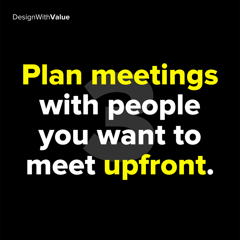 3. plan meetings with people you want to meet upfront