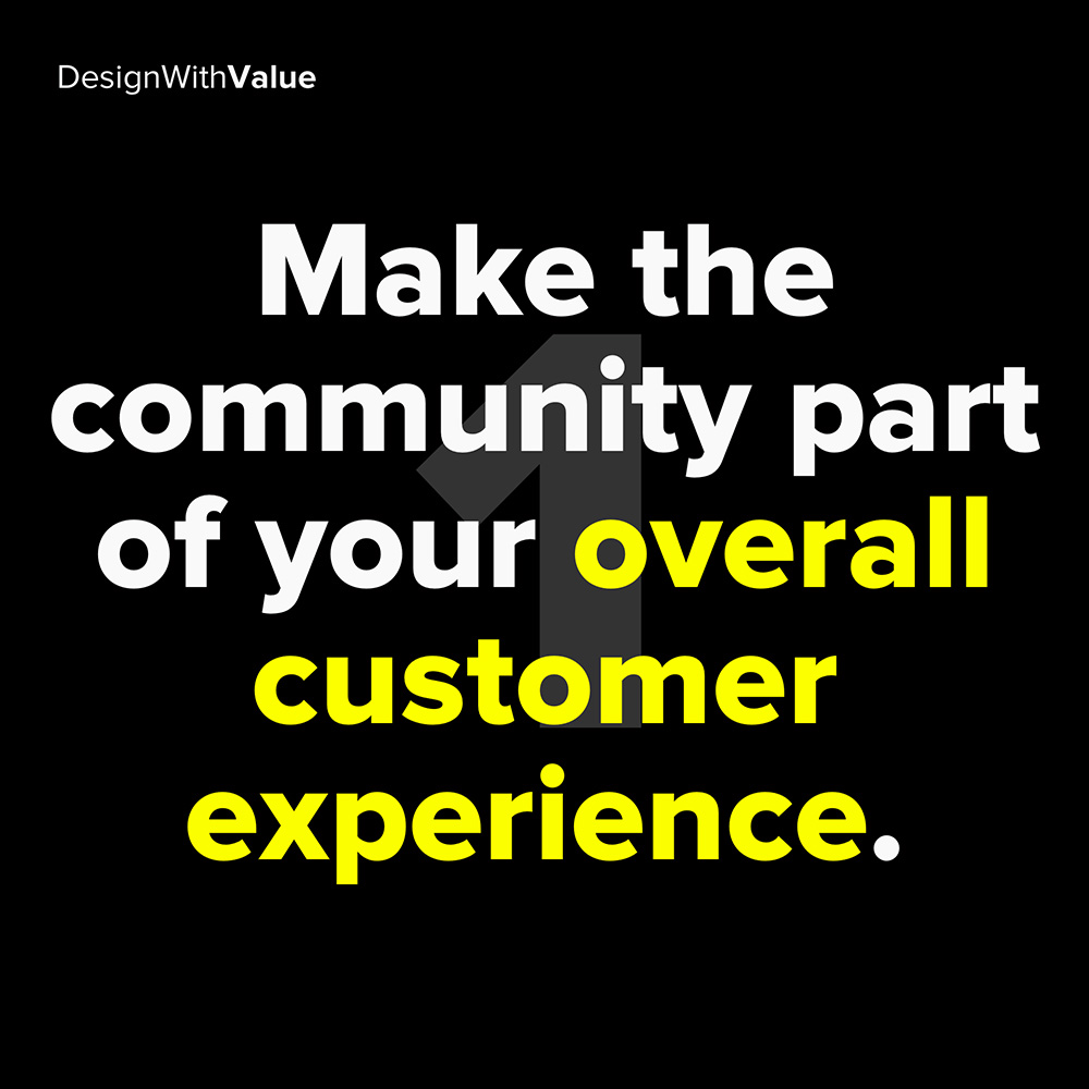 1. make the community part of your overall customer experience