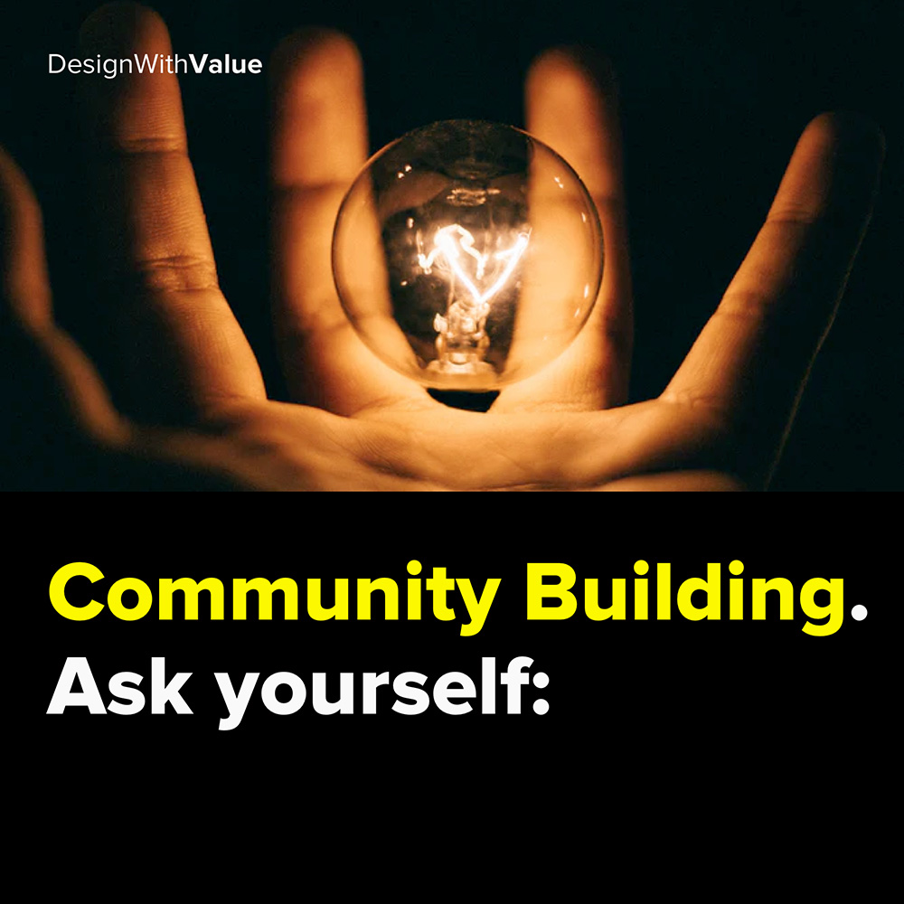 community building. ask yourself: