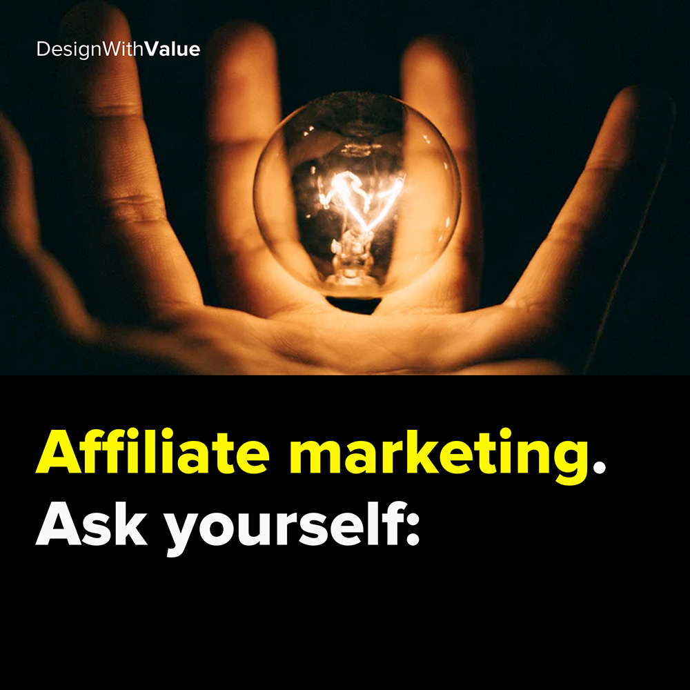 affiliate marketing. ask yourself: