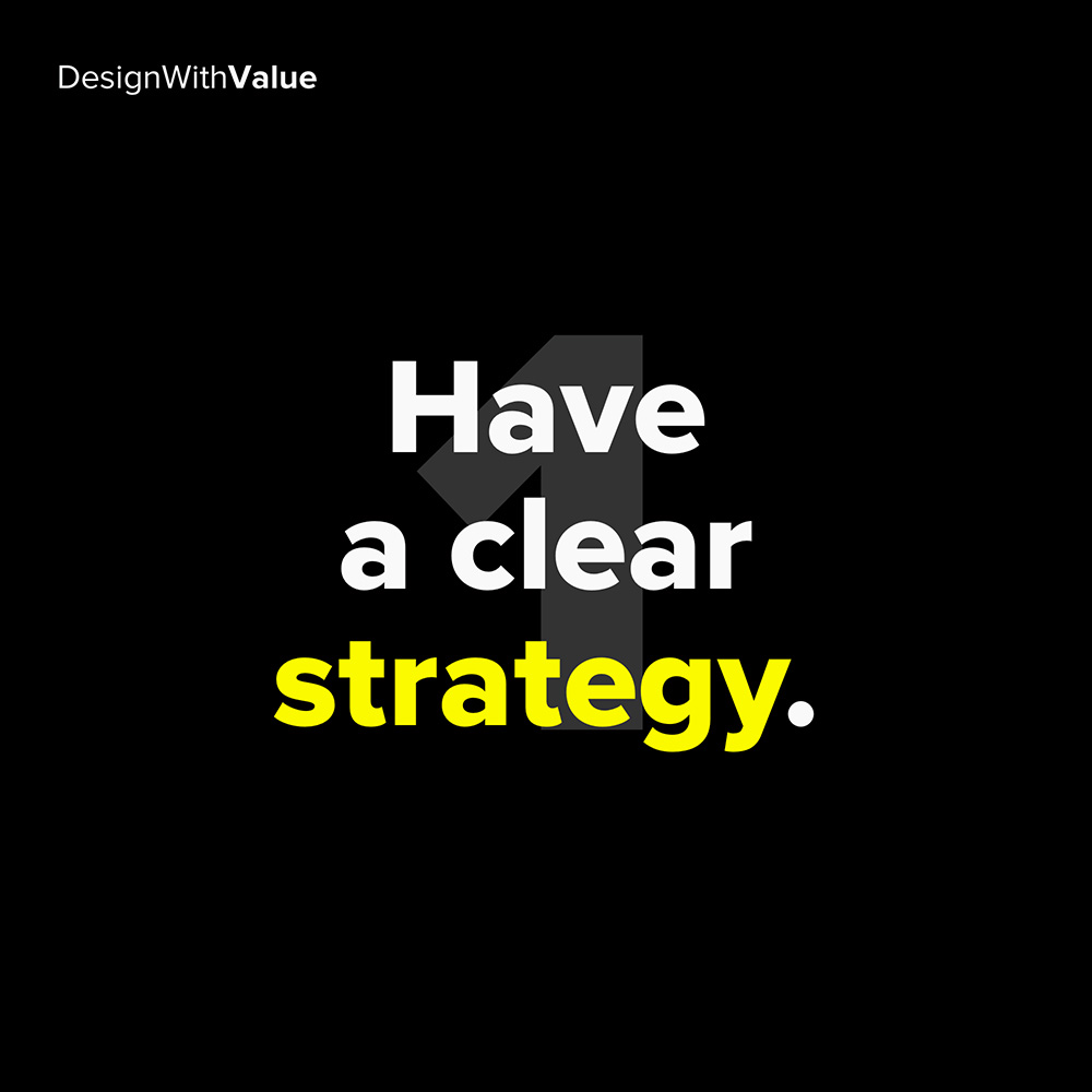 1. have a clear strategy