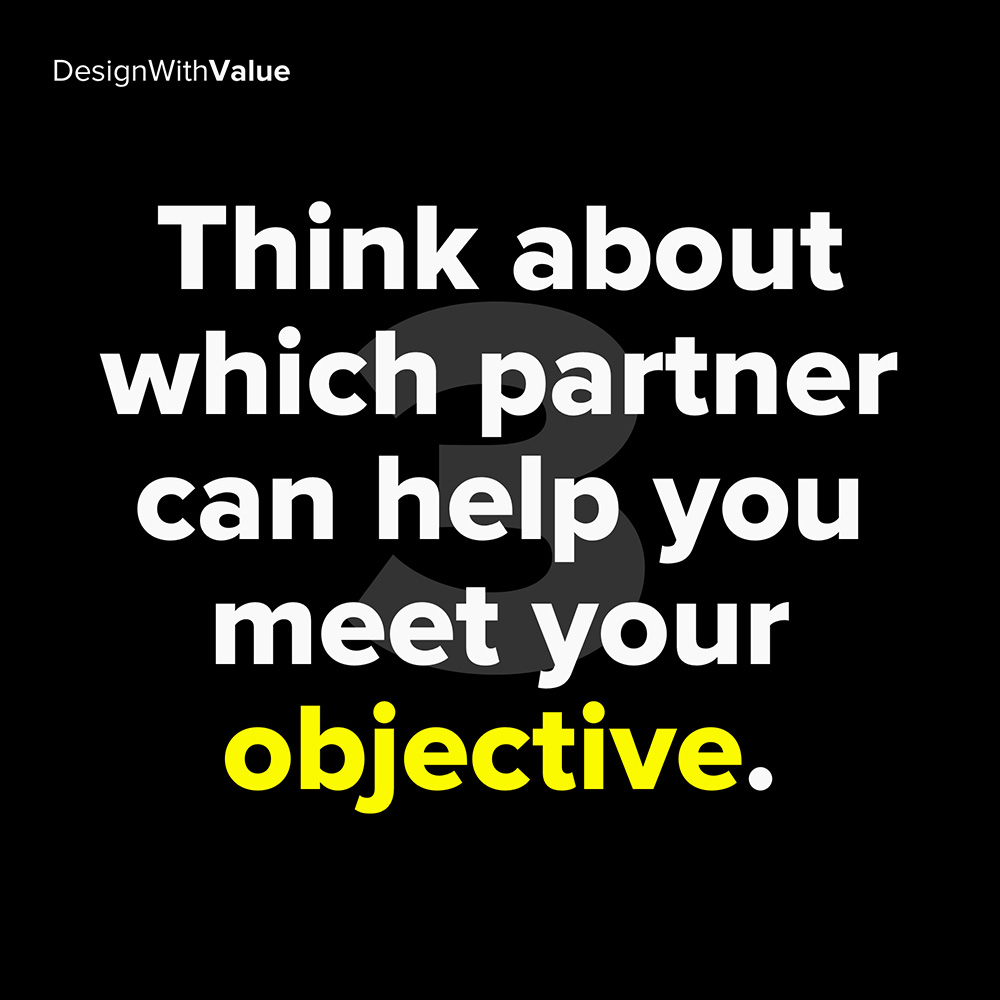 3. think about which partner can help you meet your objective