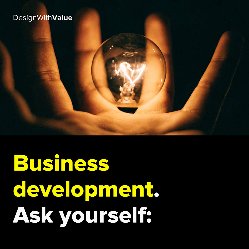 business development. ask yourself: