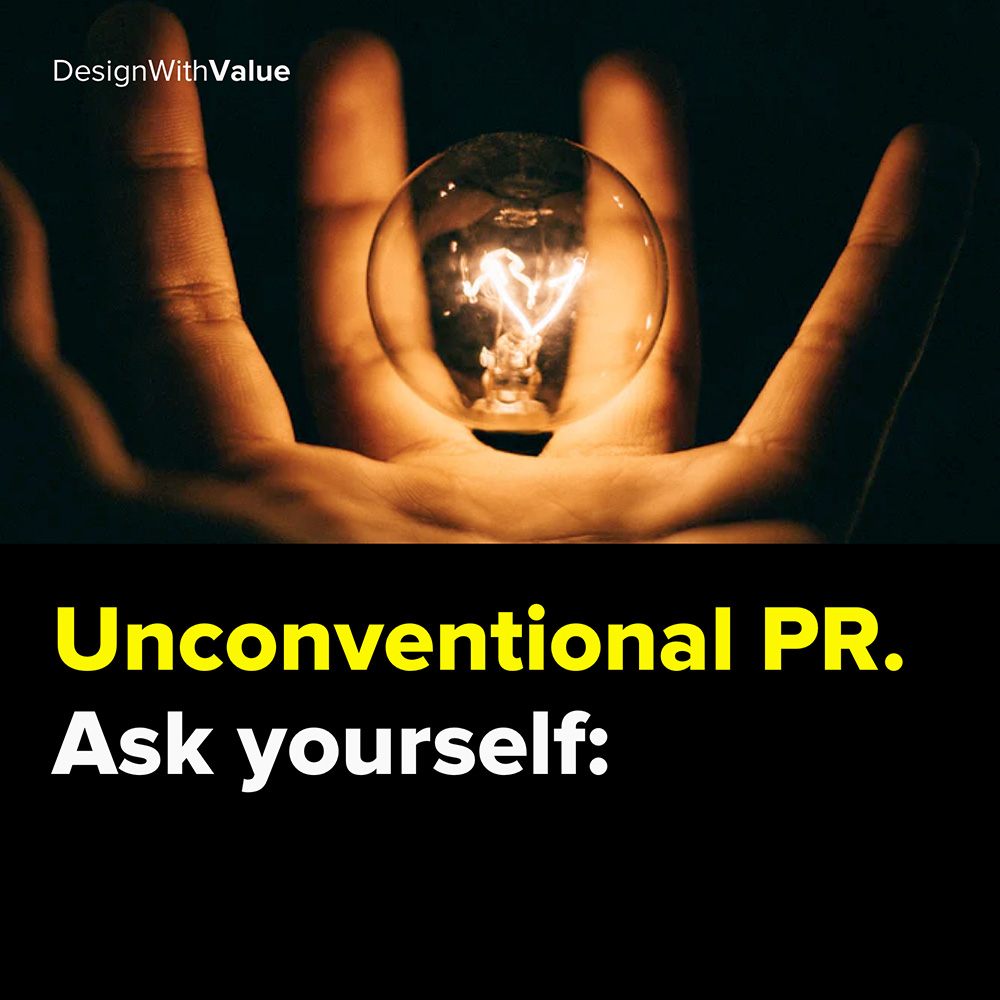 unconventional public relations. ask yourself: