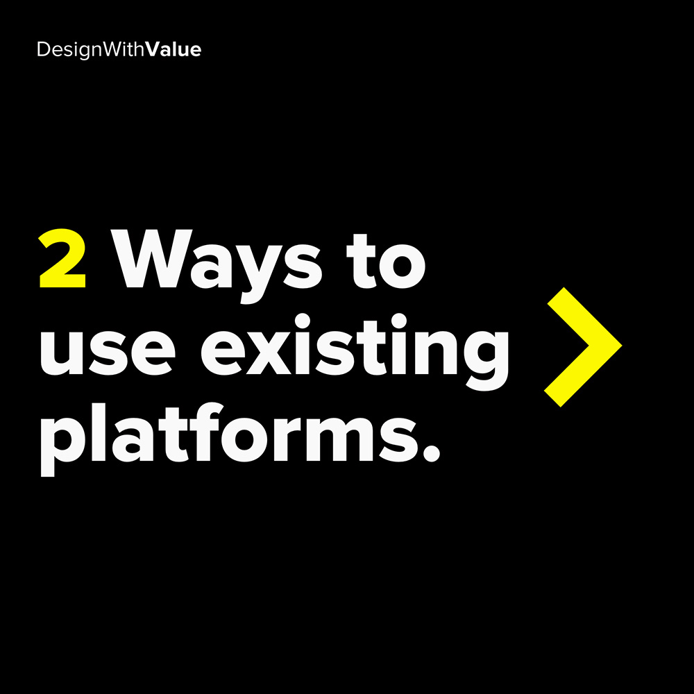 2 ways to use existing platforms: