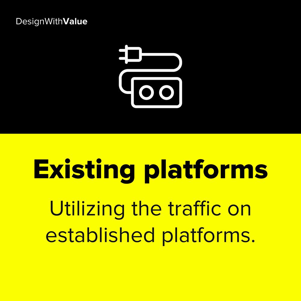 existing platforms means utilizing the traffic on established platforms